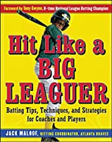 Hit Like a Big Leaguer: Batting Tips,techniques, And Strategies for Coaches And Players