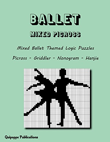 Ballet Mixed Picross: Mixed Ballet Themed Logic Puzzles Picross - Griddler - Nonogram - Hanjie