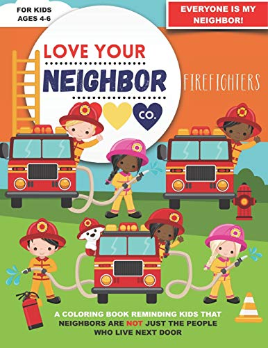 Love Your Neighbor Co.: Firefighters - Coloring Book for Kids Ages 4, 5, and 6 - Boy and Girl Firefighters, Fire Trucks, Extinguishers, Ladders, and ... a Positive Message of Friendship and Kindness