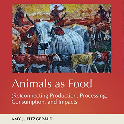 Animals as Food: (Re)connecting Production, Processing, Consumption, and Impacts audiobook cover art