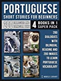 Portuguese Short Stories For Beginners (4 Books in 1 Super Pack): 200 dialogues and short stories with...