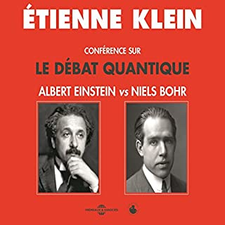 Conférence sur le débat quantique     Albert Einstein vs Niels Bohr              De :                                                                                                                                 Étienne Klein                               Lu par :                                                                                                                                 Étienne Klein                      Durée : 2 h et 37 min     36 notations     Global 4,7