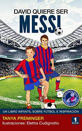 David quiere ser Messi: Un libro infantil sobre futbol e inspiracion
