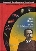 Karl Benz and the Single Cylinder Engine (Uncharted, Unexplored, and Unexplained: Scientific Advancements of the 19th Century)