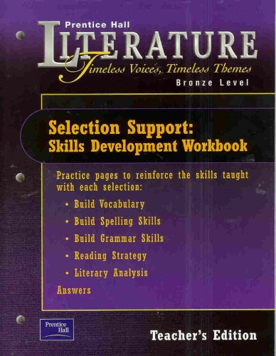 Selection Support: Skills Development Workbook, Grade 7,  Teachers Edition (Prentice Hall Literature Timeless Voices, Timeless Themes, Bronze Level)