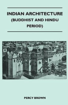 Indian Architecture (Buddhist and Hindu Period) (English Edition) par [Percy Brown]