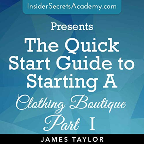 The Quick Start Guide To Starting A Clothing Boutique Audiobook By