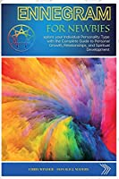 Enneagram for Newbies: Explore your Individual Personality Type with the Complete Guide to Personal Growth, Relationships, and Spiritual Development