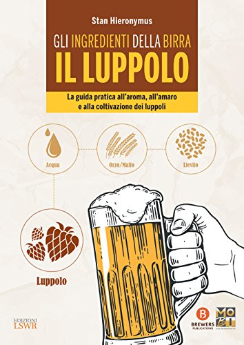 Gli ingredienti della birra: il luppolo: La guida pratica all'aroma e alla cultura del luppolo (Italian Edition)