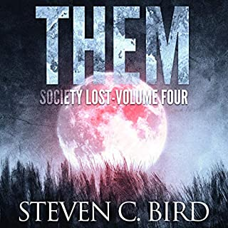 Them     A Post-Apocalyptic Dystopian Thriller: Society Lost, Book 4              By:                                                                                                                                 Steven C. Bird                               Narrated by:                                                                                                                                 J. Scott Bennett                      Length: 7 hrs and 1 min     1 rating     Overall 5.0