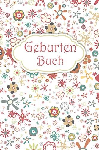 Geburtenbuch: Dokumentation für Hebammen, Geburtshelfer, Ärzte I Erinnerung I Bunte Blumen