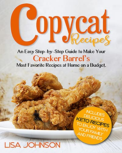 COPYCAT RECIPES: An Easy Step-by-Step Guide to Make Your Cracker Barrel's Most Favorite Dishes at Home on a Budget. Includes Delicious Keto Meals to Enjoy with your Family and Friends