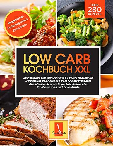 Low Carb Kochbuch XXL: 280 gesunde und schmackhafte Low Carb Rezepte für Berufstätige und Anfänger. Vom Frühstück zum Abendessen, Rezepte to go, tolle Snacks, Ernährungsplan und Einkaufsliste