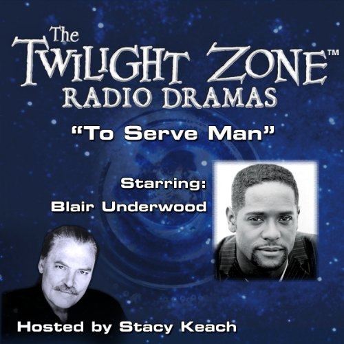 To Serve Man     The Twilight Zone Radio Dramas              By:                                                                                                                                 Damon Knight,                                                                                        Rod Serling                               Narrated by:                                                                                                                                 Stacy Keach,                                                                                        Blair Underwood                      Length: 44 mins     3 ratings     Overall 5.0