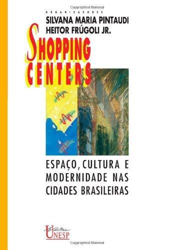 Shopping centers: espaço, cultura e modernidade nas cidades brasileiras (Coleção Prismas) (Portuguese Edition)