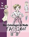 Mes Coloriages de Mode FASHION Pour Filles Âge 8-12 ans: Dessins de mode - fashion à colorier pour adolescent | Cahier super créatif et amusant ... de mode à colorier ,activité manuelle zen