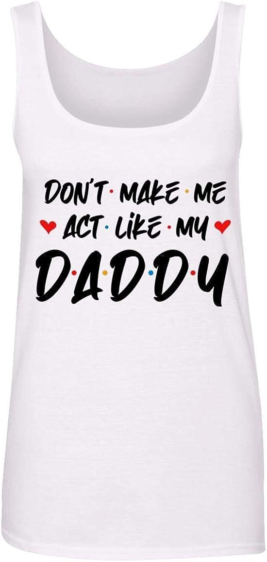 Don't Make Me Act Like 新品■送料無料■ My Daddy Ladies Rac Top - 商舗 Tee Cotton Tank
