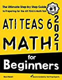 ATI TEAS 6 Math for Beginners: The Ultimate Step by Step Guide to Preparing for the ATI TEAS 6 Math...
