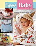 Sew Baby: 20 Cute and Colourful Projects For The Home, The Nursery And On The Go (SEW SERIES)