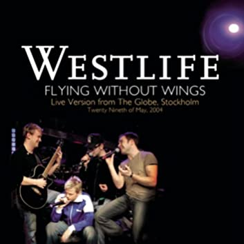 Flying Without Wings (Live at The Globe)