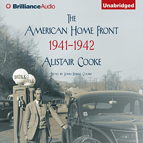 The American Home Front     1941-1942              By:                                                                                                                                 Alistair Cooke                               Narrated by:                                                                                                                                 John Byrne Cooke                      Length: 13 hrs and 56 mins     30 ratings     Overall 3.4