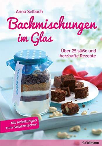 Backmischungen im Glas - Über 25 süße und herzhafte Rezepte