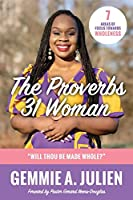 The Proverbs 31 Woman - Will thou be made whole?