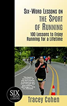 Six-Word Lessons on the Sport of Running: 100 Lessons to Enjoy Running for a Lifetime (The Six-Word Lessons Series Book 35) by [Tracey Cohen]