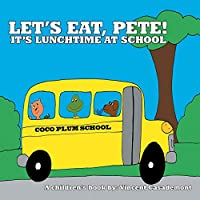 Let's Eat, Pete!: It's Lunchtime at School