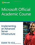 By Microsoft Official Academic Course Exam 70-414 Implementing an Advanced Server Infrastructure (1st First Edition) [Paperback]