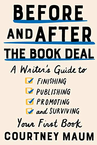 Compare Textbook Prices for Before and After the Book Deal: A Writer's Guide to Finishing, Publishing, Promoting, and Surviving Your First Book  ISBN 9781948226400 by Maum, Courtney