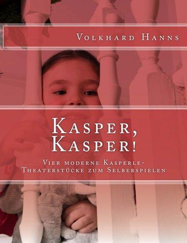 Kasper, Kasper!: Vier moderne Kasperle-Theaterstücke zum Selberspielen