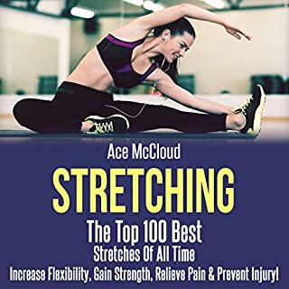 Stretching     The Top 100 Best Stretches of All Time              By:                                                                                                                                 Ace McCloud                               Narrated by:                                                                                                                                 Joshua Mackey                      Length: 1 hr and 47 mins     16 ratings     Overall 4.8