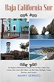 Baja California Sur: An Expat s Relocation Guide for La Paz, Cabo San Lucas, San Jose del Cabo, Los Barriles, Mulege, Todos Santos, and Loreto