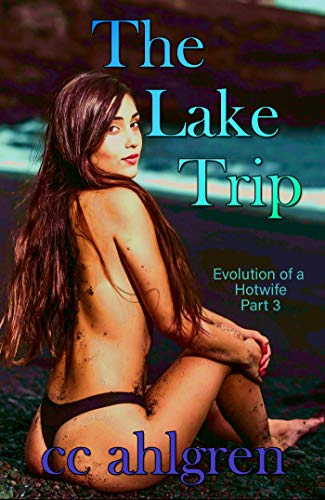 The Lake Trip, Part 3 (Evolution of a Hotwife)