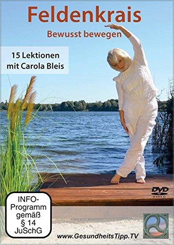 Feldenkrais – Bewusst bewegen: 15 Lektionen mit Carola Bleis