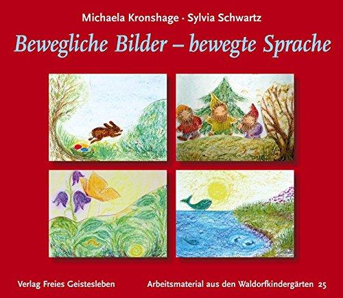 Bewegliche Bilder - bewegte Sprache (Arbeitsmaterial aus den Waldorfkindergärten)