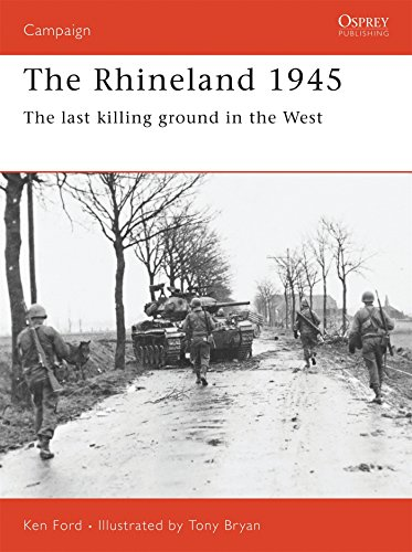 The Rhineland 1945: The Last Killing Ground in the West (Campaign, Band 74)