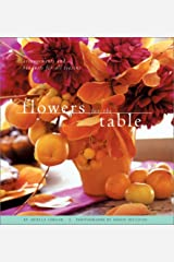 Flowers for the Table: Arrangements and Bouquets for All Seasons Hardcover