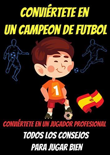 Conviertete en un campeon de futbol -libro futbol españa-libro atletico de madrid-quiero ser futbolista-tecnica futbol: guia de futbol-vamos al ... futbol sala-ejercicios futbol niños