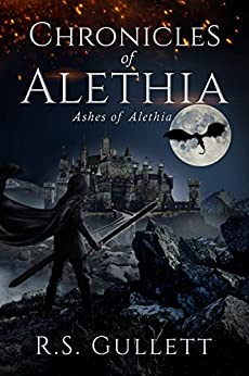 Ashes of Alethia (Chronicles of Alethia Book 3) by [R. S. Gullett]