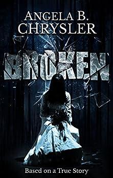 Broken by [Angela B. Chrysler, Mia Darien]