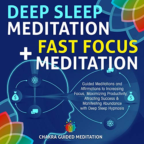 Deep Sleep Meditation + Fast Focus Meditation: Guided Meditations and Affirmations to Increasing Focus, Maximizing Productivity, Attracting Success & Manifesting Abundance with Deep Sleep Hypnosis audiobook cover art