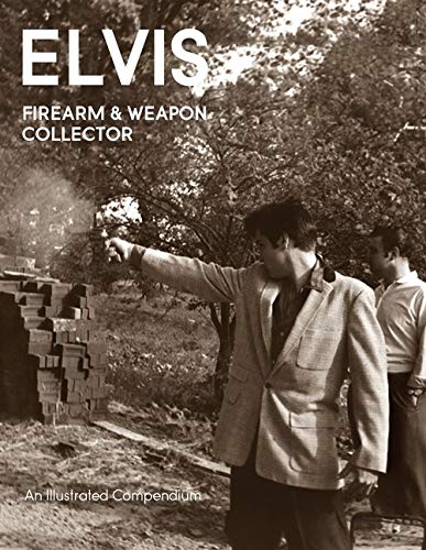 Compare Textbook Prices for Elvis Firearms & Weapon Collector Illustrated Edition ISBN 9781733922142 by belard, paul