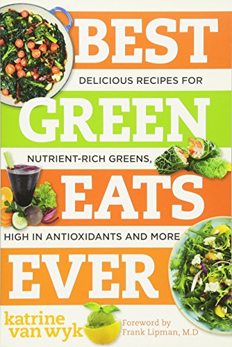 Best Green Eats Ever - Delicious Recipes for Nutrient-Rich Leafy Greens,...