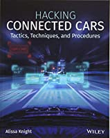 Hacking Connected Cars: Tactics, Techniques, and Procedures Front Cover