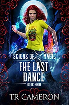The Last Dance: An Urban Fantasy Action Adventure (Scions of Magic Book 8) by [TR Cameron, Martha Carr, Michael Anderle]