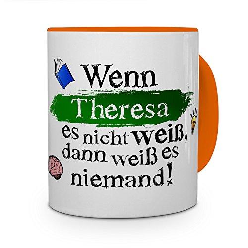 printplanet Tasse mit Namen Theresa - Layout: Wenn Theresa es Nicht weiß, dann weiß es niemand - Namenstasse, Kaffeebecher, Mug, Becher, Kaffee-Tasse - Farbe Orange