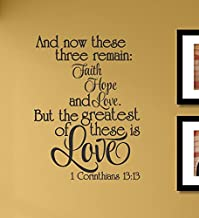 And now these three remain Faith Hope and Love. But the greatest of these is Love 1 Corinthians 13:13 Vinyl Wall Decals Quotes Sayings Words Art Decor Lettering Vinyl Wall Art Inspirational Uplifting