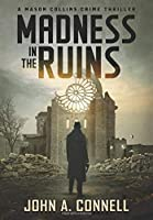 Madness in the Ruins: A Mason Collins Crime Thriller 1